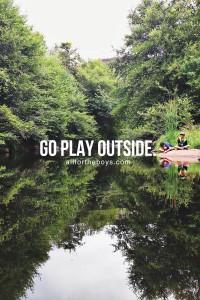 Go play outside.