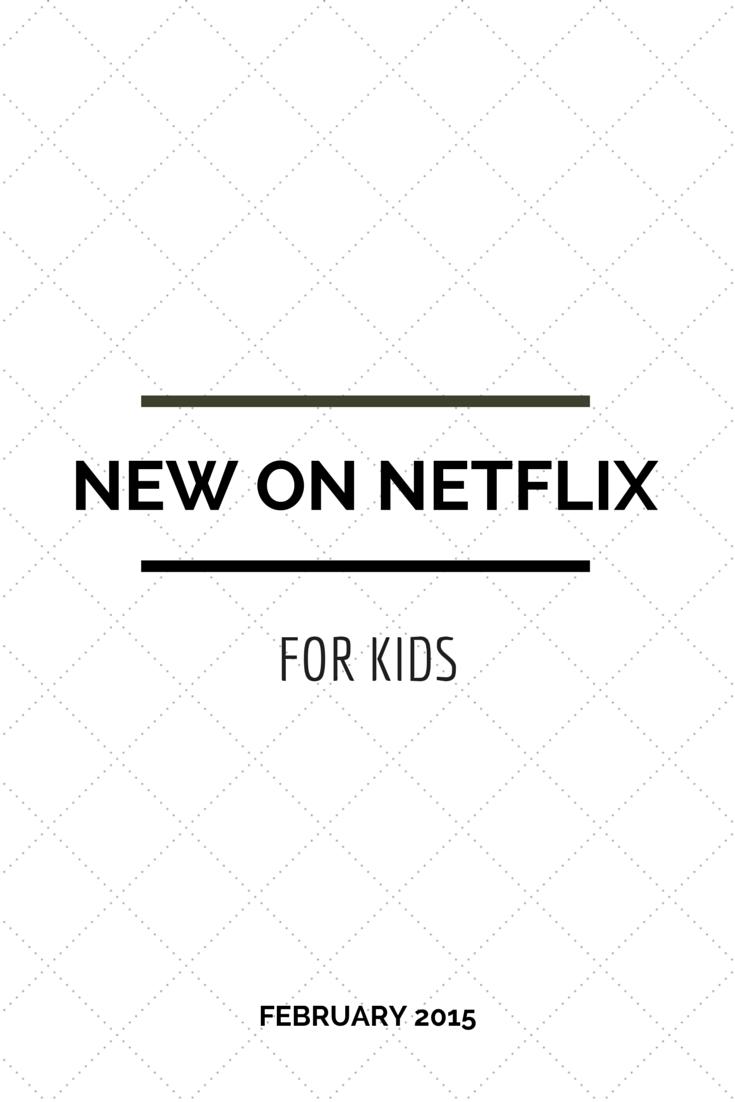 new on netflix february 2015 for kids