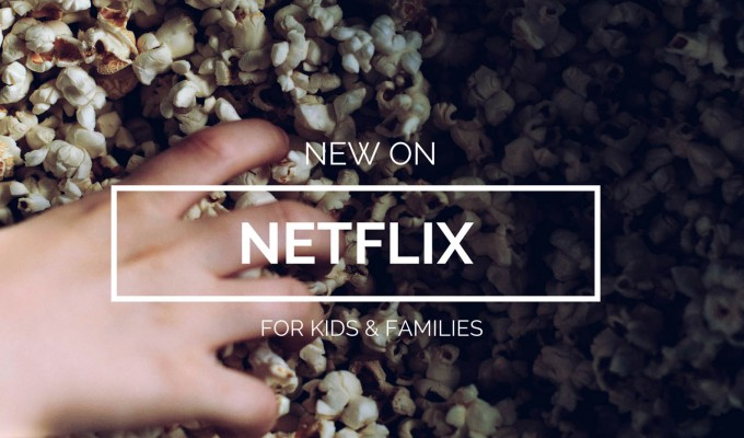 New on Netflix for Families – August 2015