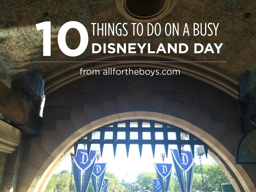 10 things to do on a busy Disneyland Day from allfortheboys.com