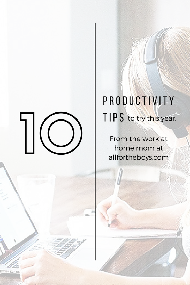10 productivity tips to try this year from the work at home mom of allfortheboys.com