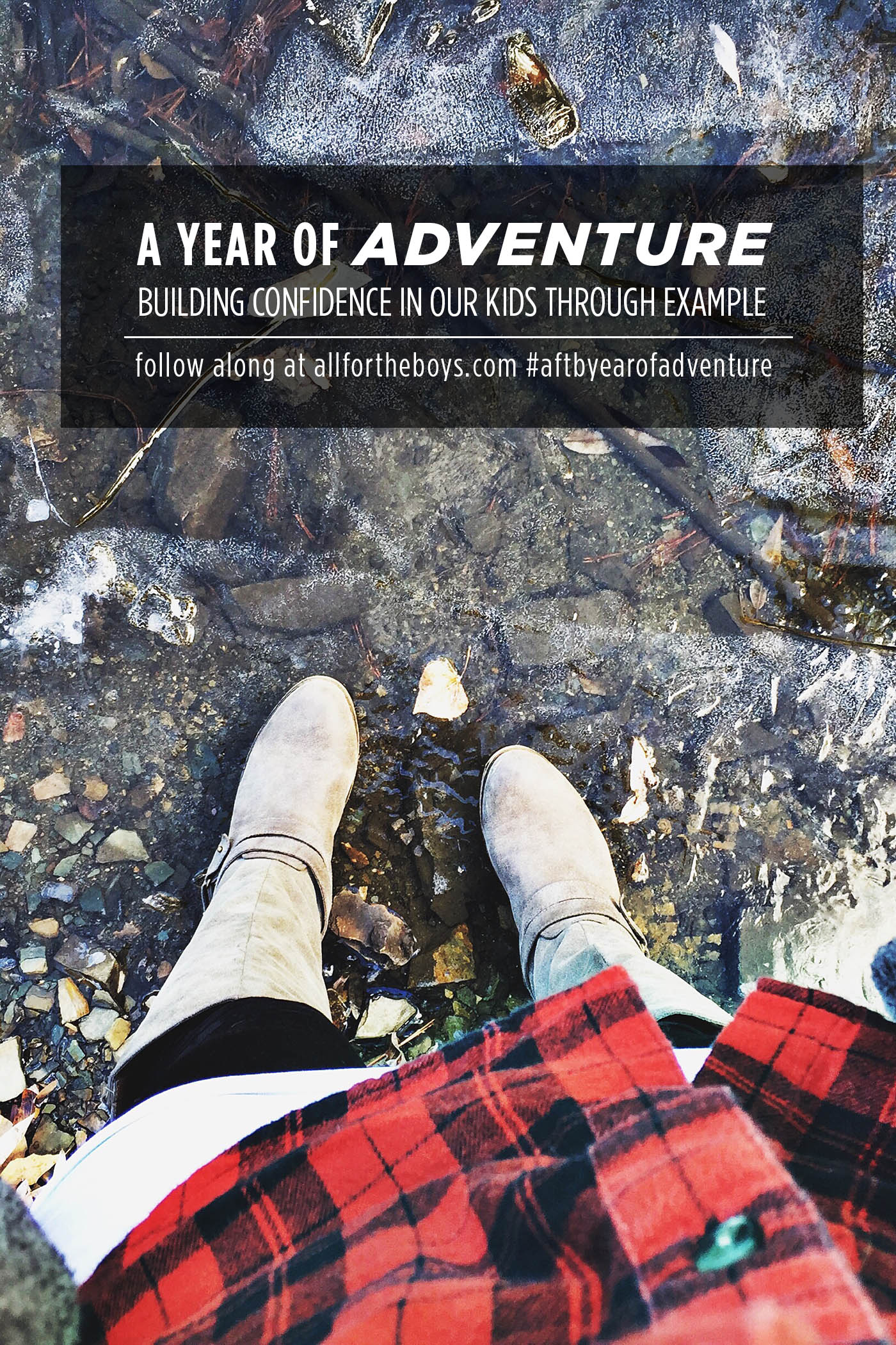 A year of adventure - building confidence in our kids through example. Follow along at allfortheboys.com #aftbyearofadventure
